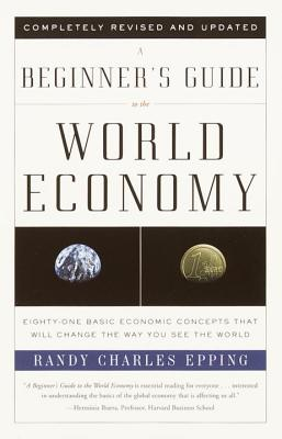 A Beginner's Guide to the World Economy By Epping, Randy Charles